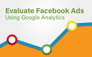 Evaluate Facebook Ads Using Google Analytics